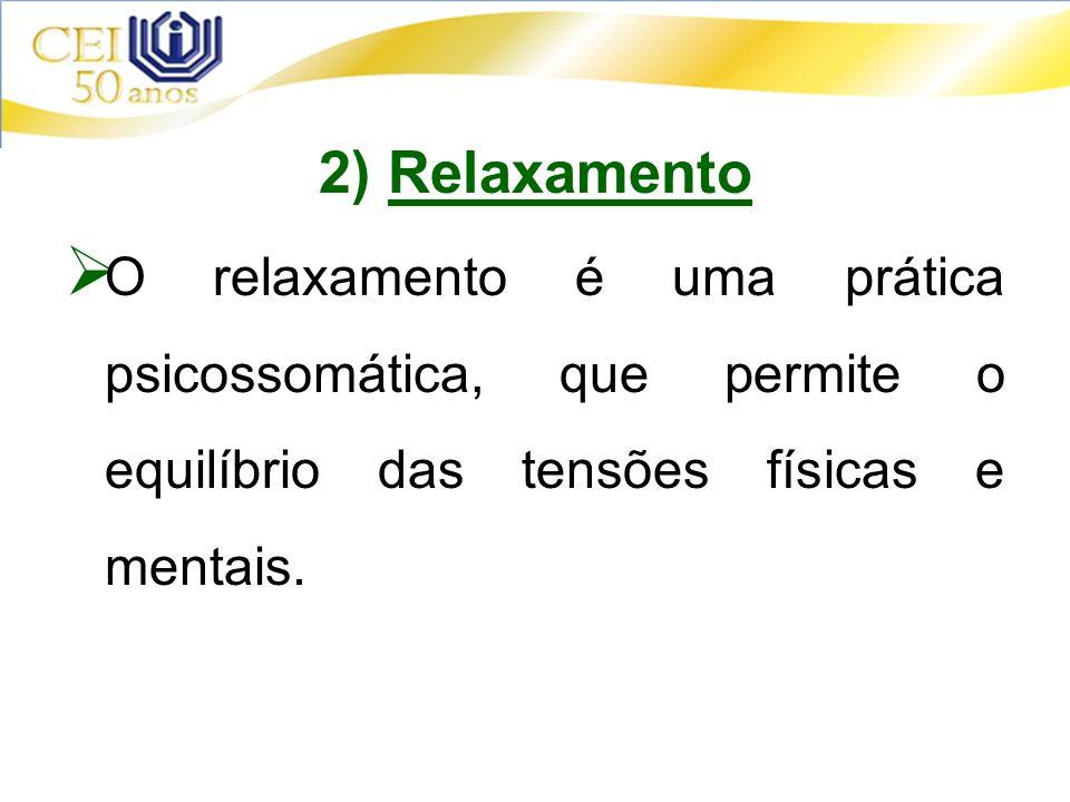 2) Relaxamento O relaxamento é uma prática psicossomática, que permite o equilíbrio das tensões físicas e mentais.