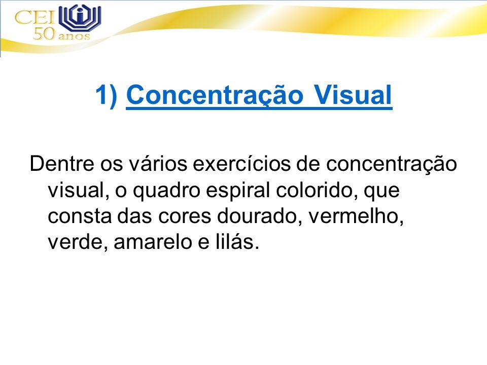 1) Concentração Visual Dentre os vários exercícios de concentração visual, o quadro espiral colorido, que consta das cores dourado, vermelho, verde, a