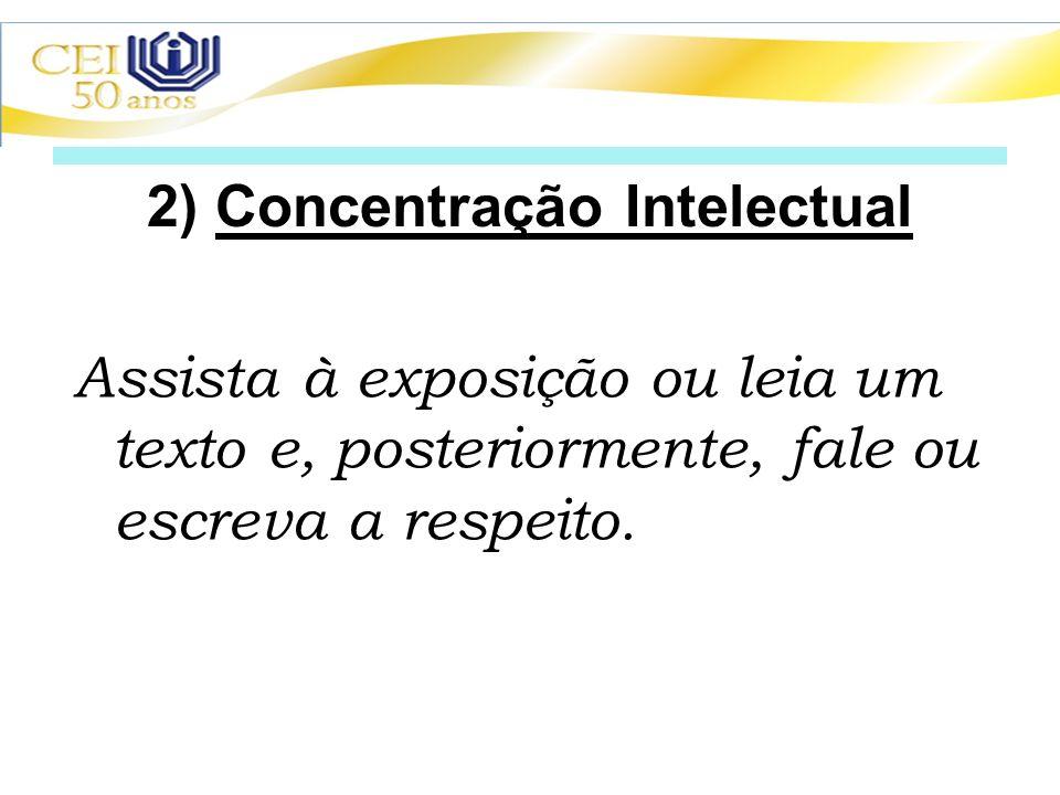 2) Concentração Intelectual Assista à exposição ou leia um texto e, posteriormente, fale ou escreva a respeito.