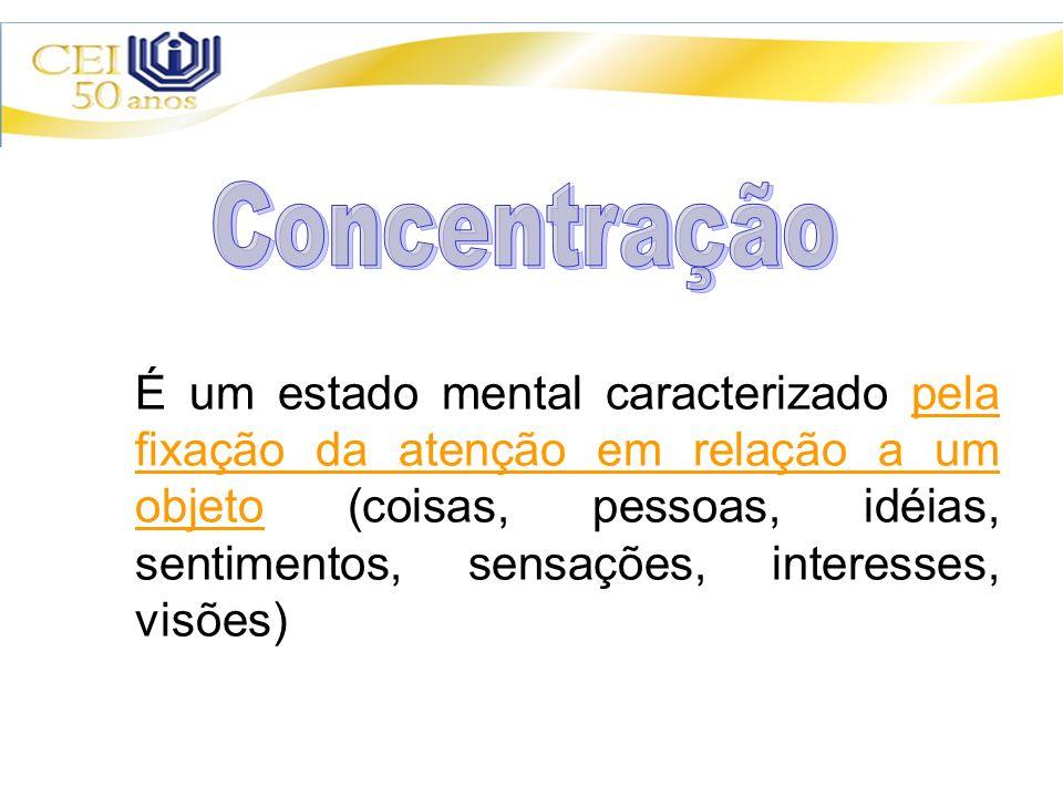 É um estado mental caracterizado pela fixação da atenção em relação a um objeto (coisas, pessoas, idéias, sentimentos, sensações, interesses, visões)