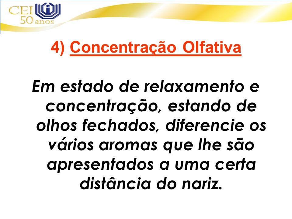 4) Concentração Olfativa Em estado de relaxamento e concentração, estando de olhos fechados, diferencie os vários aromas que lhe são apresentados a um