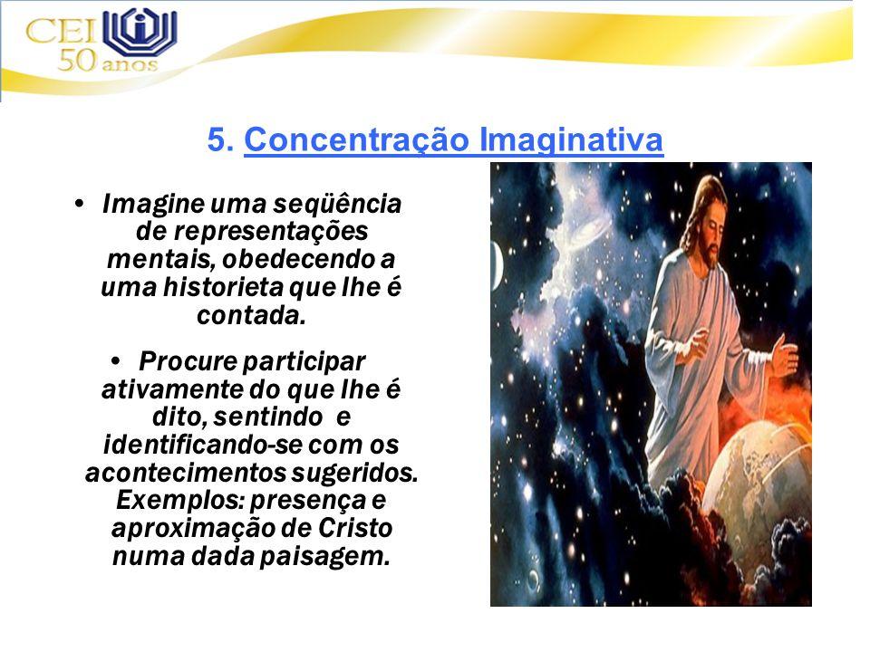5. Concentração Imaginativa Imagine uma seqüência de representações mentais, obedecendo a uma historieta que lhe é contada. Procure participar ativame