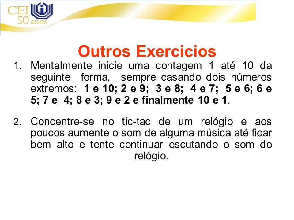Outros Exercicios 1.Mentalmente inicie uma contagem 1 até 10 da seguinte forma, sempre casando dois números extremos: 1 e 10; 2 e 9; 3 e 8; 4 e 7; 5 e