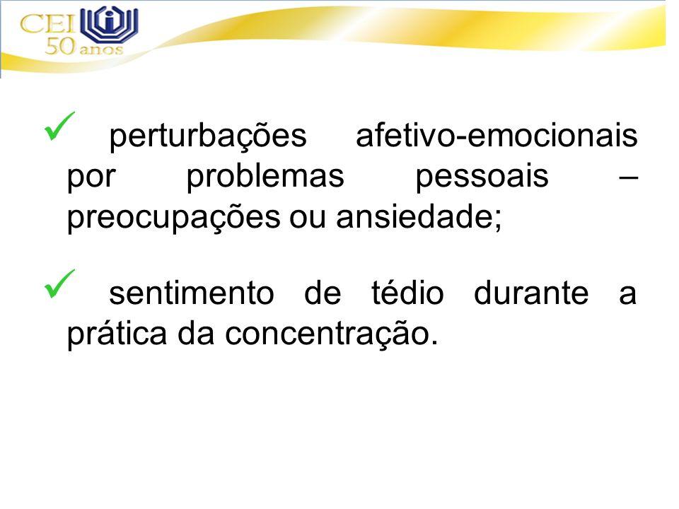 perturbações afetivo-emocionais por problemas pessoais – preocupações ou ansiedade; sentimento de tédio durante a prática da concentração.