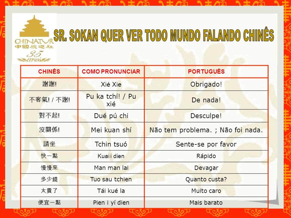 CHINÊSCOMO PRONUNCIARPORTUGUÊS ! Xié Xie Obrigado! ! / ! Pu ka tchí! / Pu xié De nada! ! Dué pú chiDesculpe! ! Mei kuan shíNão tem problema. ; Não foi