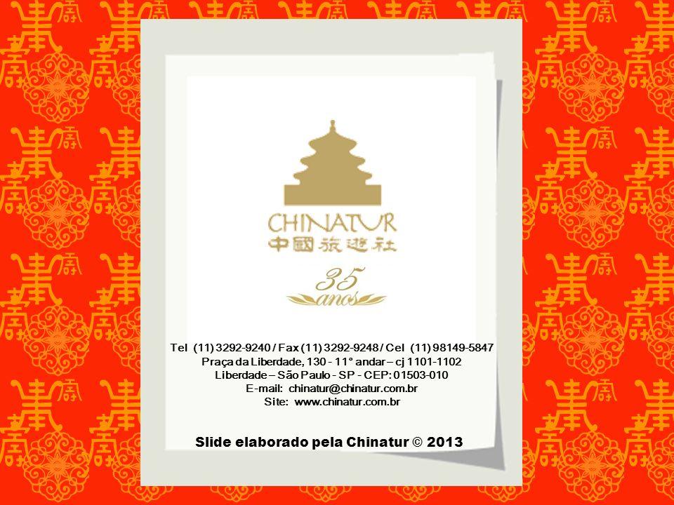 Slide elaborado pela Chinatur © 2013 Tel (11) 3292-9240 / Fax (11) 3292-9248 / Cel (11) 98149-5847 Praça da Liberdade, 130 - 11° andar – cj 1101-1102