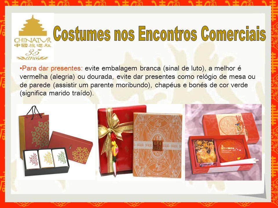 Para dar presentes: evite embalagem branca (sinal de luto), a melhor é vermelha (alegria) ou dourada, evite dar presentes como relógio de mesa ou de p