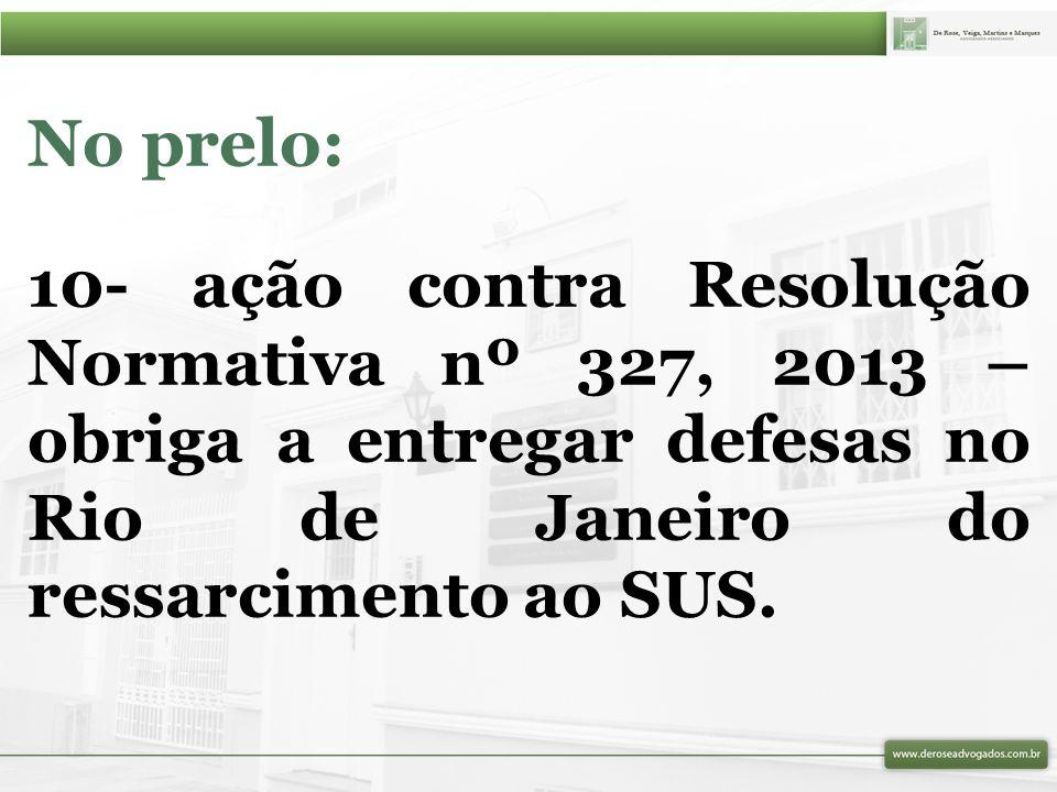 No prelo: 10- ação contra Resolução Normativa nº 327, 2013 – obriga a entregar defesas no Rio de Janeiro do ressarcimento ao SUS.