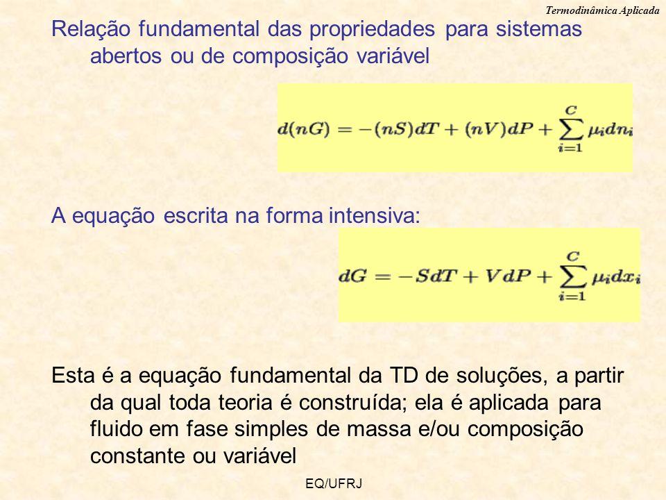 Termodinâmica Aplicada EQ/UFRJ Relação fundamental das propriedades para sistemas abertos ou de composição variável A equação escrita na forma intensi
