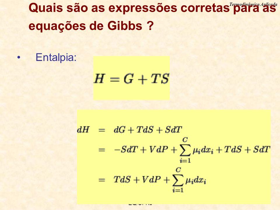 Termodinâmica Aplicada EQ/UFRJ Quais são as expressões corretas para as equações de Gibbs? Entalpia: