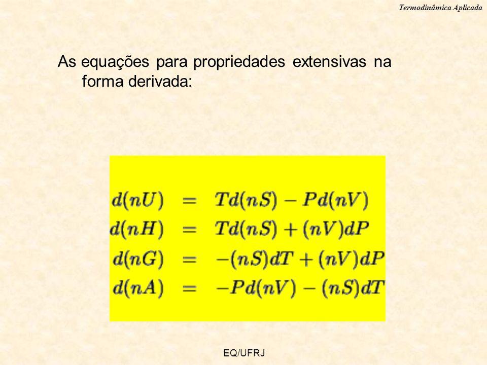 Termodinâmica Aplicada EQ/UFRJ As equações para propriedades extensivas na forma derivada: