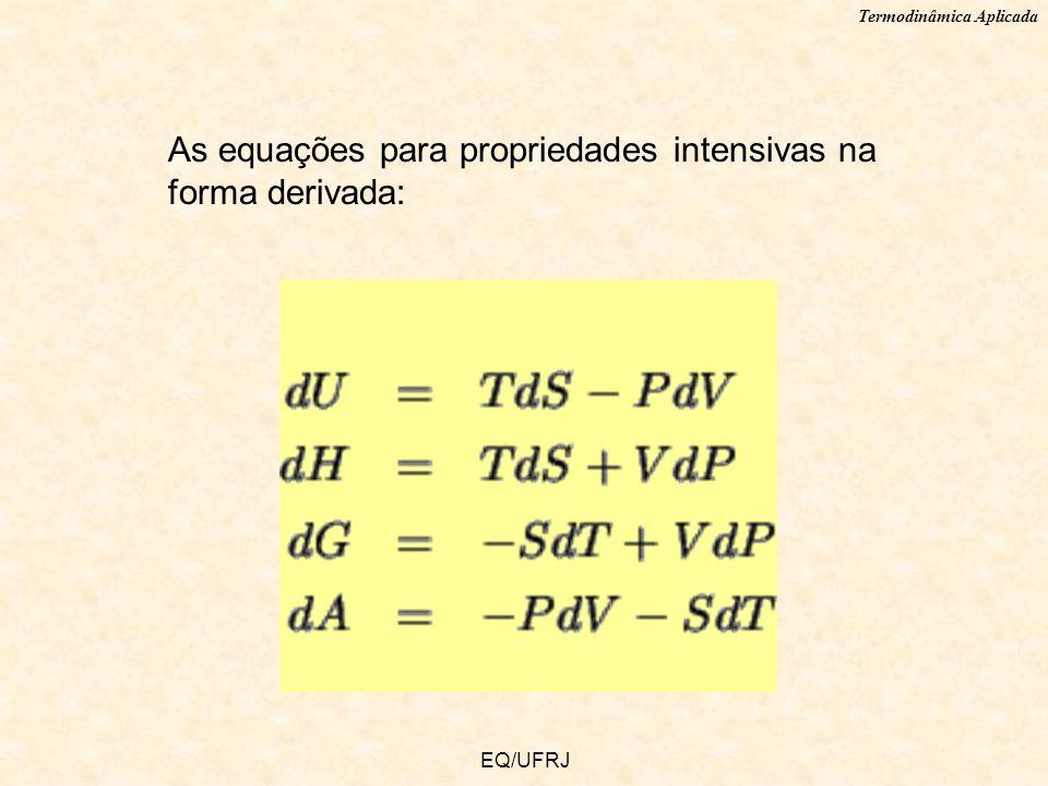 Termodinâmica Aplicada EQ/UFRJ As equações para propriedades intensivas na forma derivada: