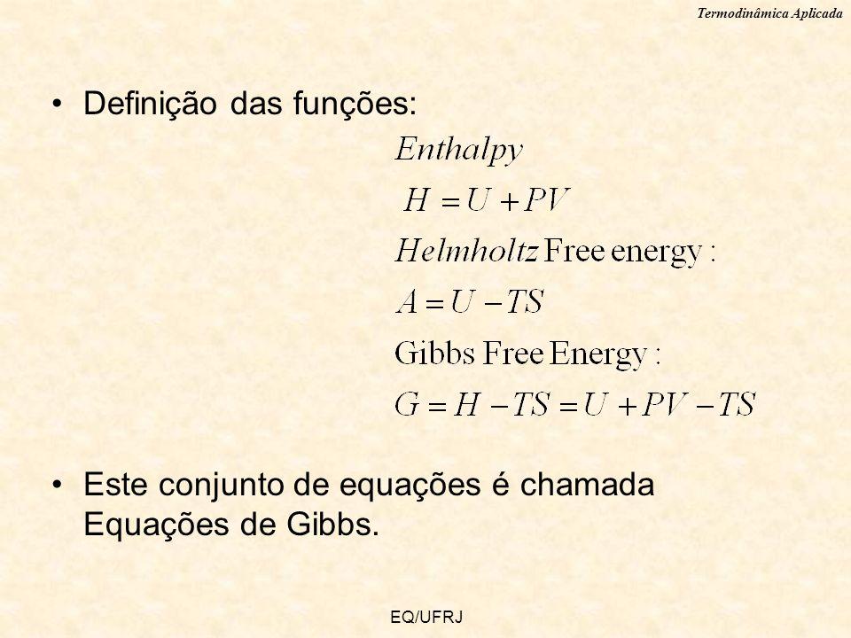 Termodinâmica Aplicada EQ/UFRJ Definição das funções: Este conjunto de equações é chamada Equações de Gibbs.