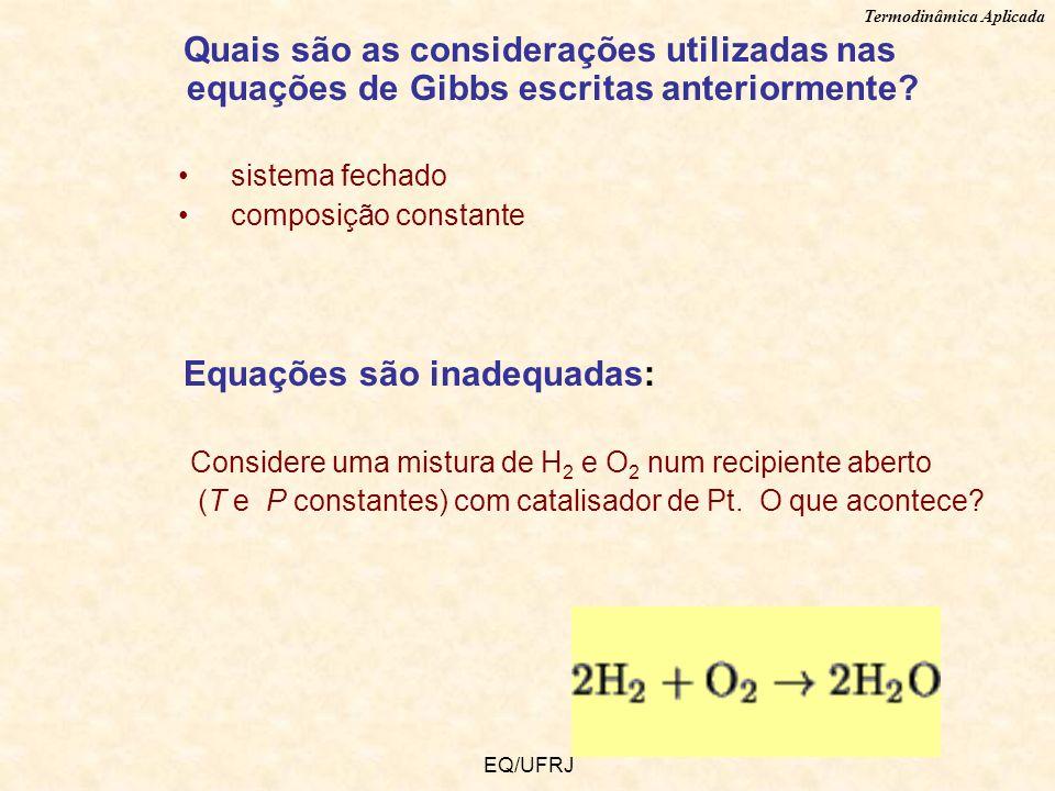 Termodinâmica Aplicada EQ/UFRJ Quais são as considerações utilizadas nas equações de Gibbs escritas anteriormente? sistema fechado composição constant