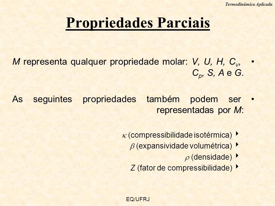 Termodinâmica Aplicada EQ/UFRJ M representa qualquer propriedade molar: V, U, H, C v, C p, S, A e G. As seguintes propriedades também podem ser repres