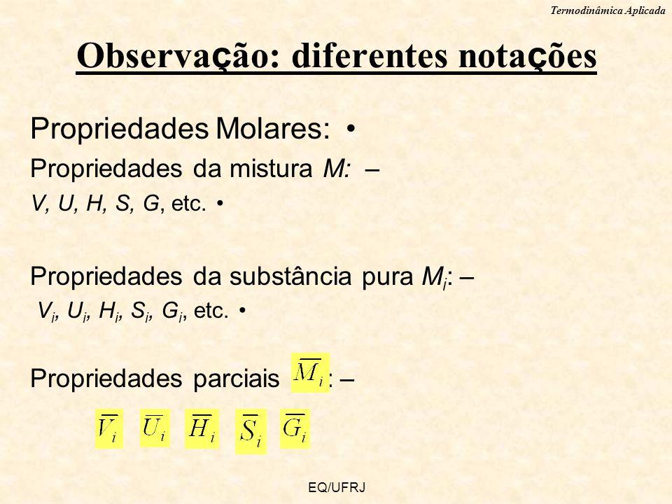 Termodinâmica Aplicada EQ/UFRJ Propriedades Molares: –Propriedades da mistura M: V, U, H, S, G, etc. –Propriedades da substância pura M i : V i, U i,