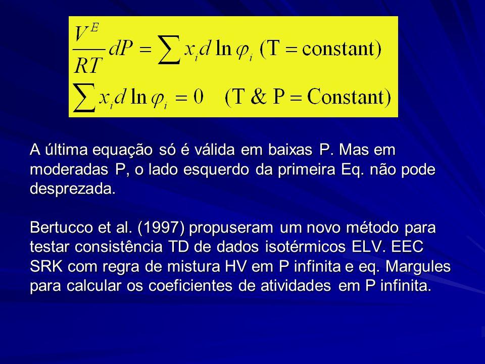 A última equação só é válida em baixas P. Mas em moderadas P, o lado esquerdo da primeira Eq. não pode desprezada. Bertucco et al. (1997) propuseram u