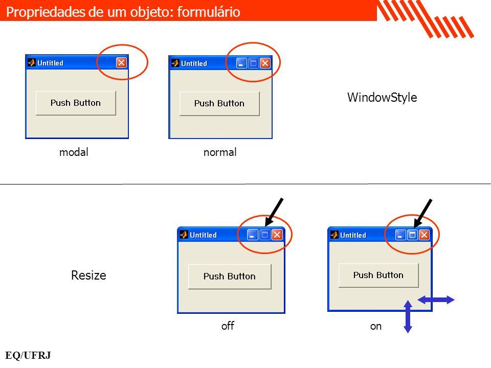 Propriedades de um objeto: formulário WindowStyle EQ/UFRJ Resize modal normal onoff