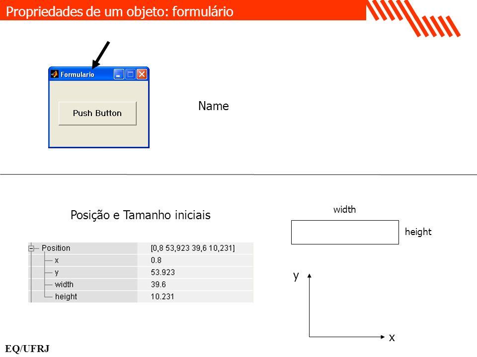 Posição e Tamanho iniciais width height Propriedades de um objeto: formulário Name EQ/UFRJ y x