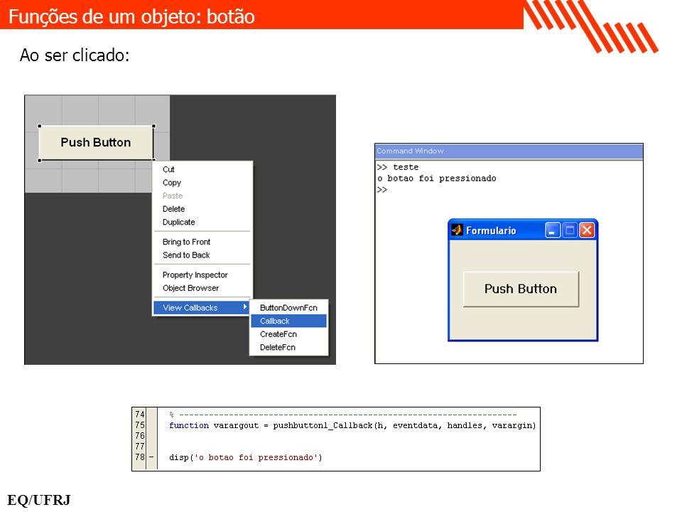Funções de um objeto: botão Ao ser clicado: EQ/UFRJ