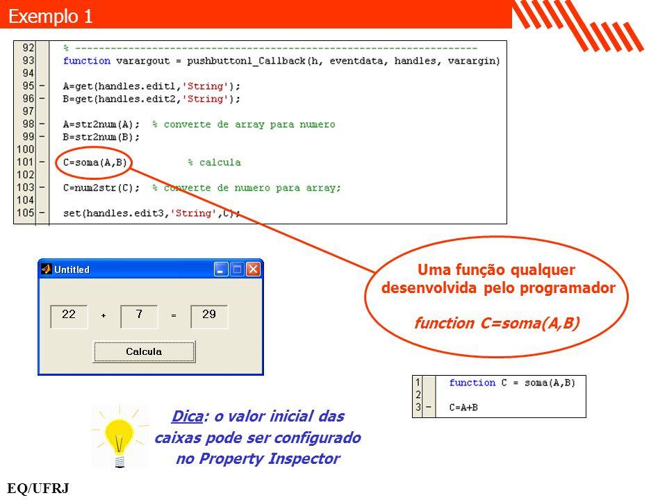 Exemplo 1 Dica: o valor inicial das caixas pode ser configurado no Property Inspector Uma função qualquer desenvolvida pelo programador function C=som