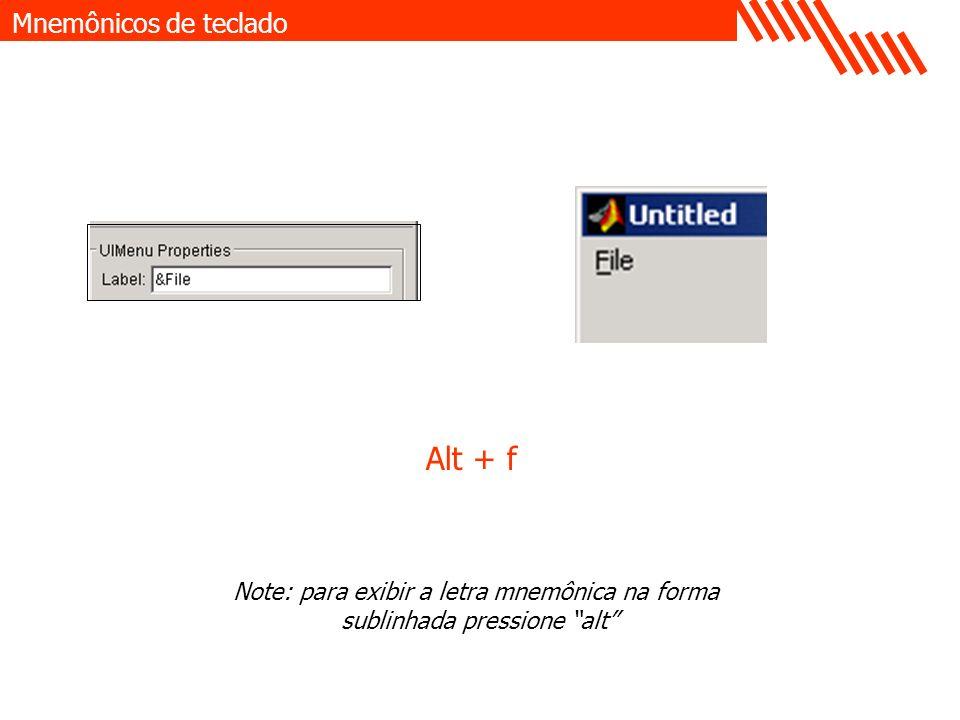 Alt + f Mnemônicos de teclado Note: para exibir a letra mnemônica na forma sublinhada pressione alt