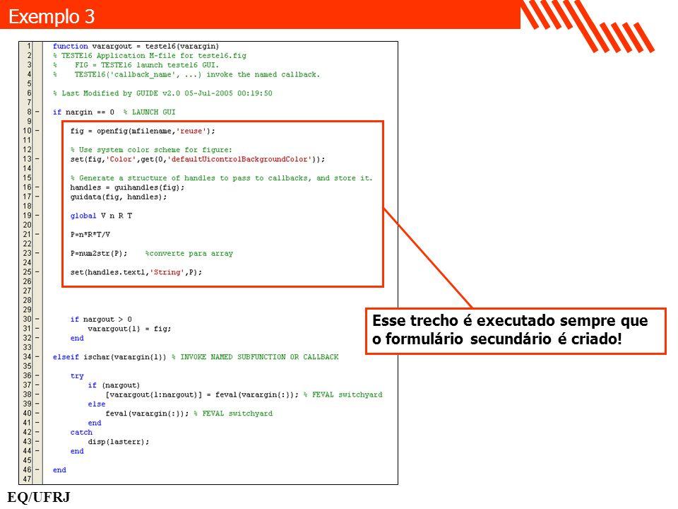 EQ/UFRJ Exemplo 3 Esse trecho é executado sempre que o formulário secundário é criado!