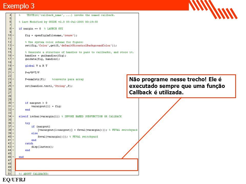 EQ/UFRJ Exemplo 3 Não programe nesse trecho! Ele é executado sempre que uma função Callback é utilizada.