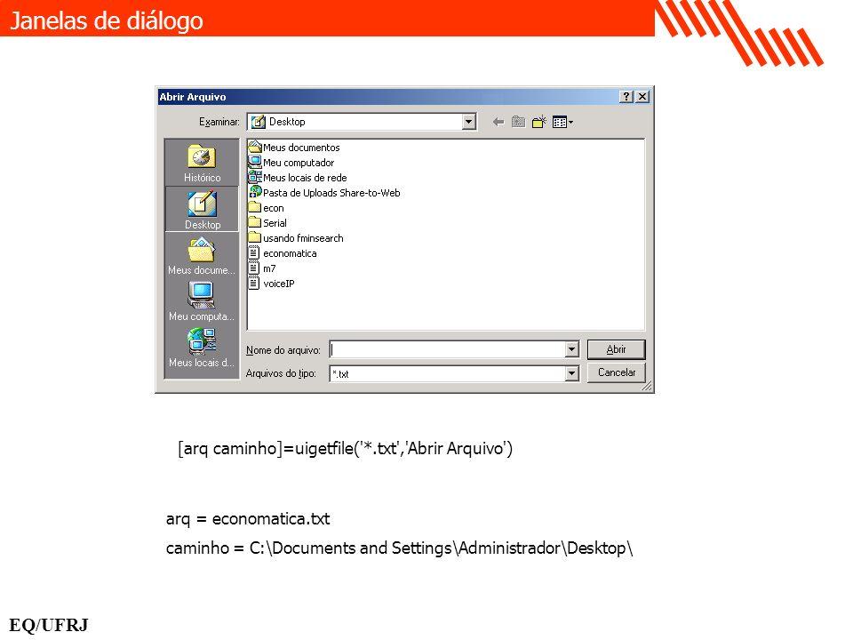 [arq caminho]=uigetfile('*.txt','Abrir Arquivo') arq = economatica.txt caminho = C:\Documents and Settings\Administrador\Desktop\ Janelas de diálogo E