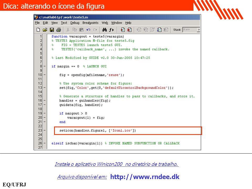 Dica: alterando o ícone da figura EQ/UFRJ Instale o aplicativo Winicon200 no diretório de trabalho. http://www.rndee.dk Arquivo disponível em: