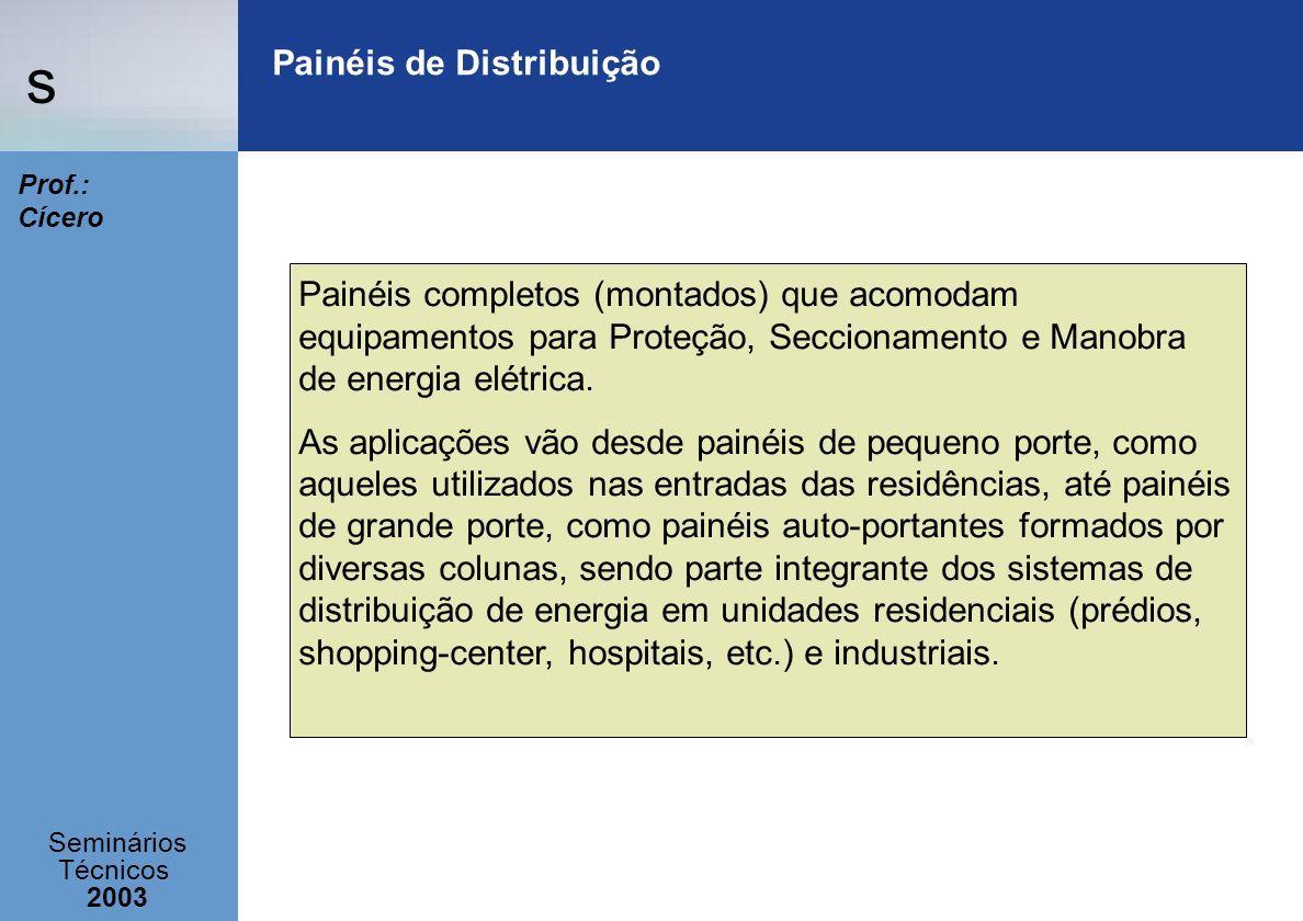 s Seminários Técnicos 2003 Prof.: Cícero Painéis de Distribuição Painéis completos (montados) que acomodam equipamentos para Proteção, Seccionamento e