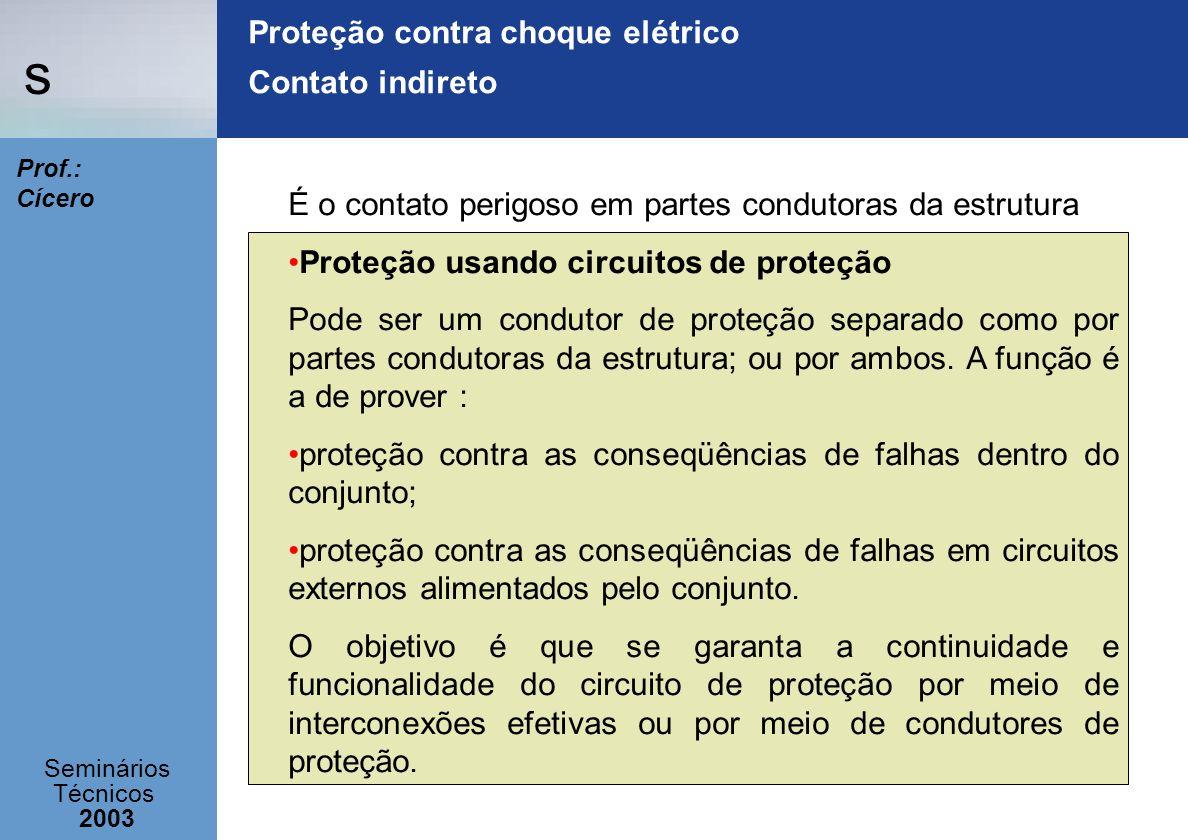 s Seminários Técnicos 2003 Prof.: Cícero Proteção contra choque elétrico Contato indireto É o contato perigoso em partes condutoras da estrutura Prote
