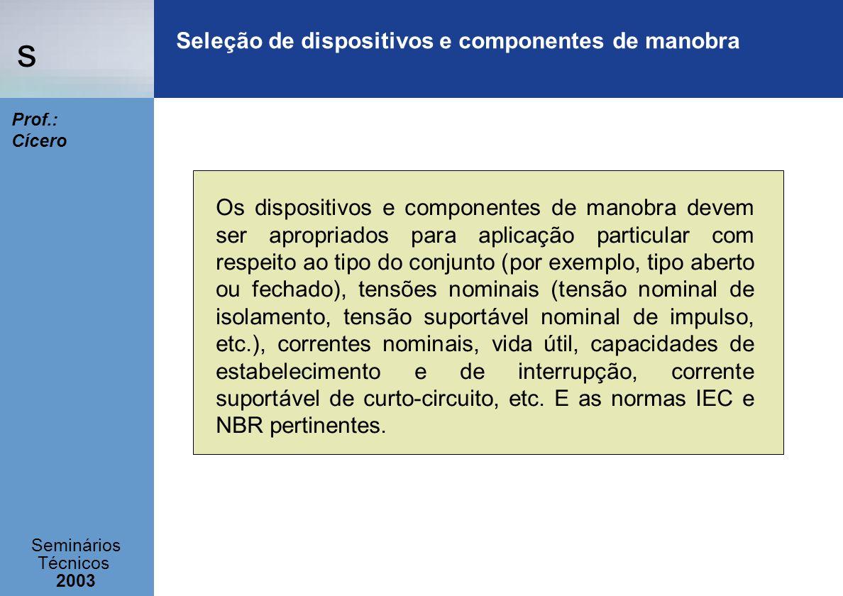s Seminários Técnicos 2003 Prof.: Cícero Seleção de dispositivos e componentes de manobra Os dispositivos e componentes de manobra devem ser apropriad