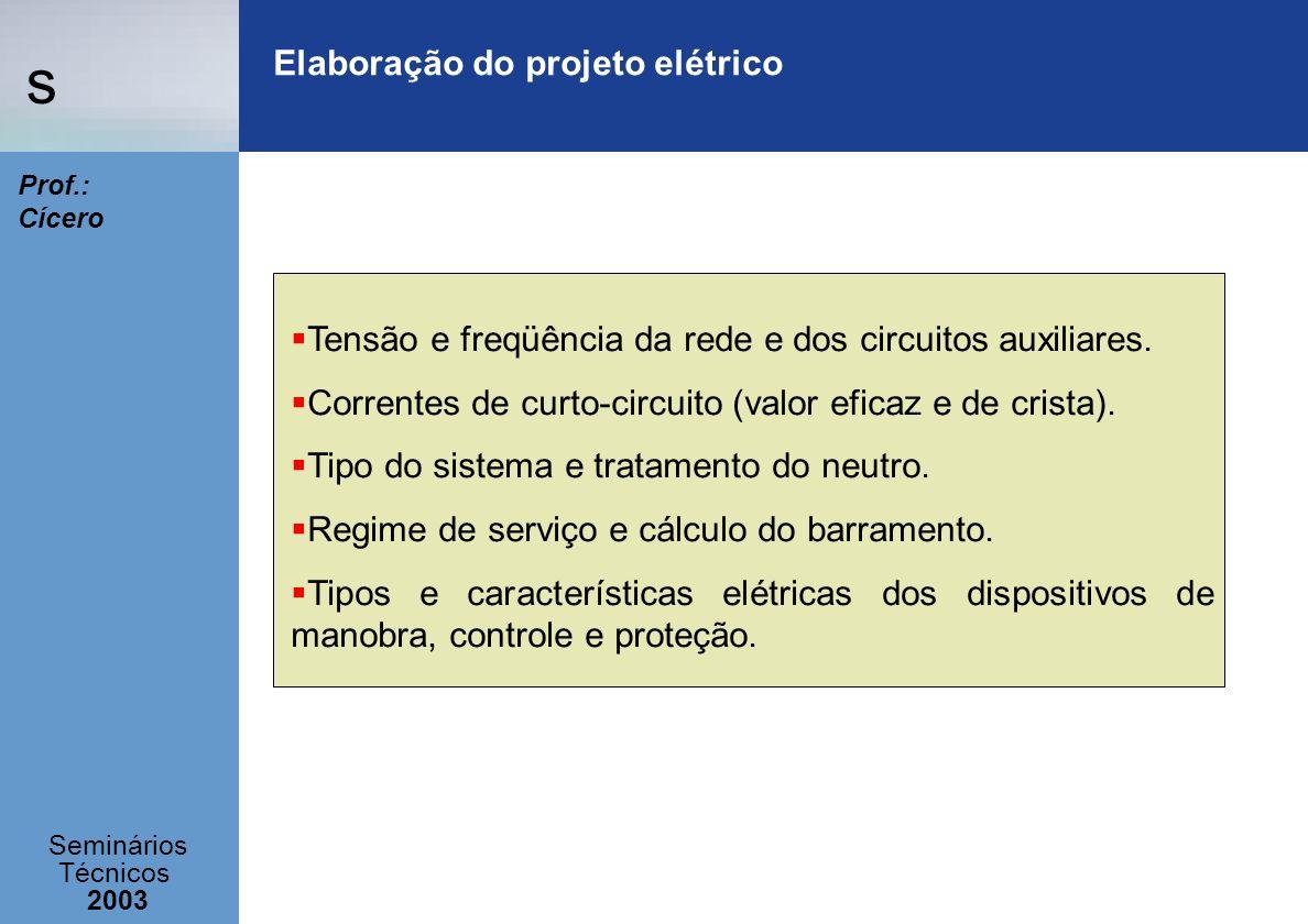 s Seminários Técnicos 2003 Prof.: Cícero Elaboração do projeto elétrico Tensão e freqüência da rede e dos circuitos auxiliares. Correntes de curto-cir