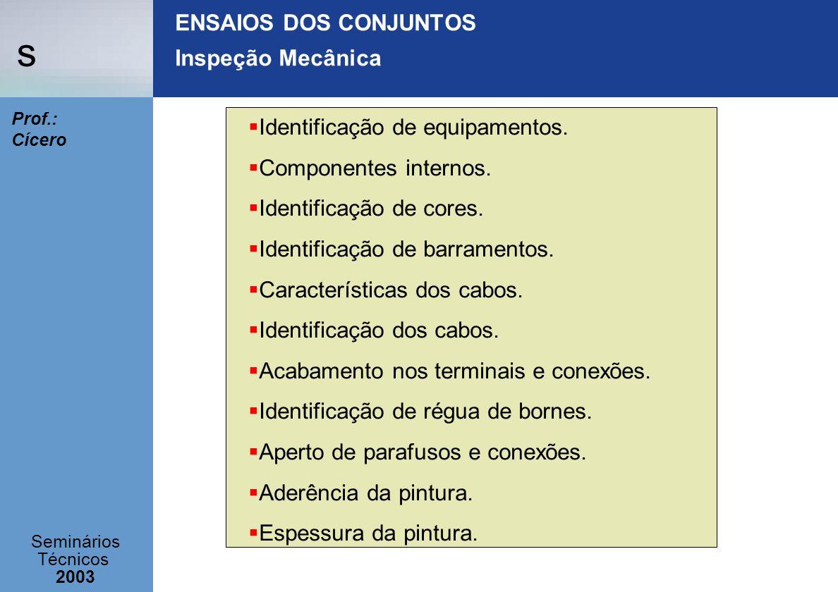 s Seminários Técnicos 2003 Prof.: Cícero ENSAIOS DOS CONJUNTOS Inspeção Mecânica Identificação de equipamentos. Componentes internos. Identificação de
