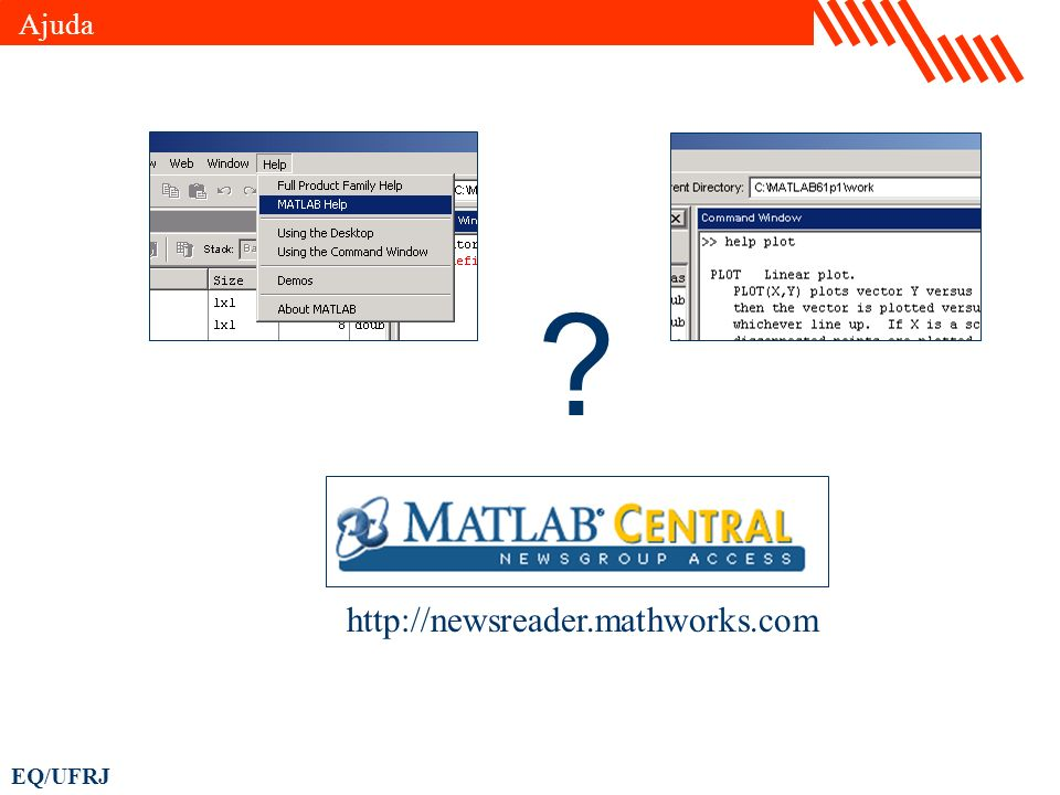 EQ/UFRJ ? http://newsreader.mathworks.com Ajuda