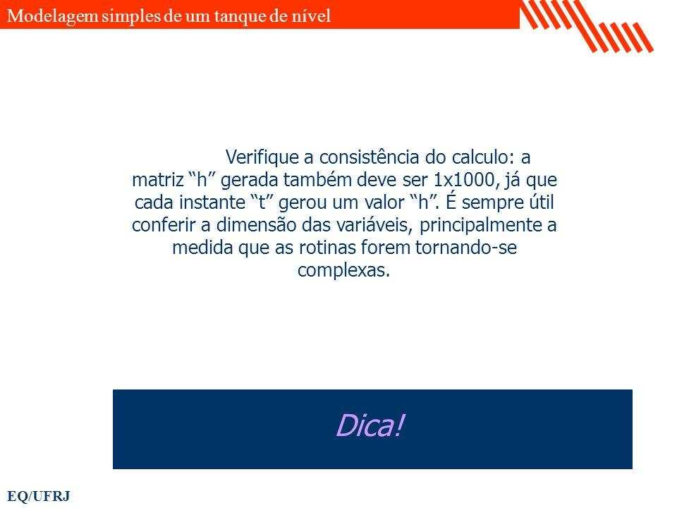 EQ/UFRJ Verifique a consistência do calculo: a matriz h gerada também deve ser 1x1000, já que cada instante t gerou um valor h. É sempre útil conferir