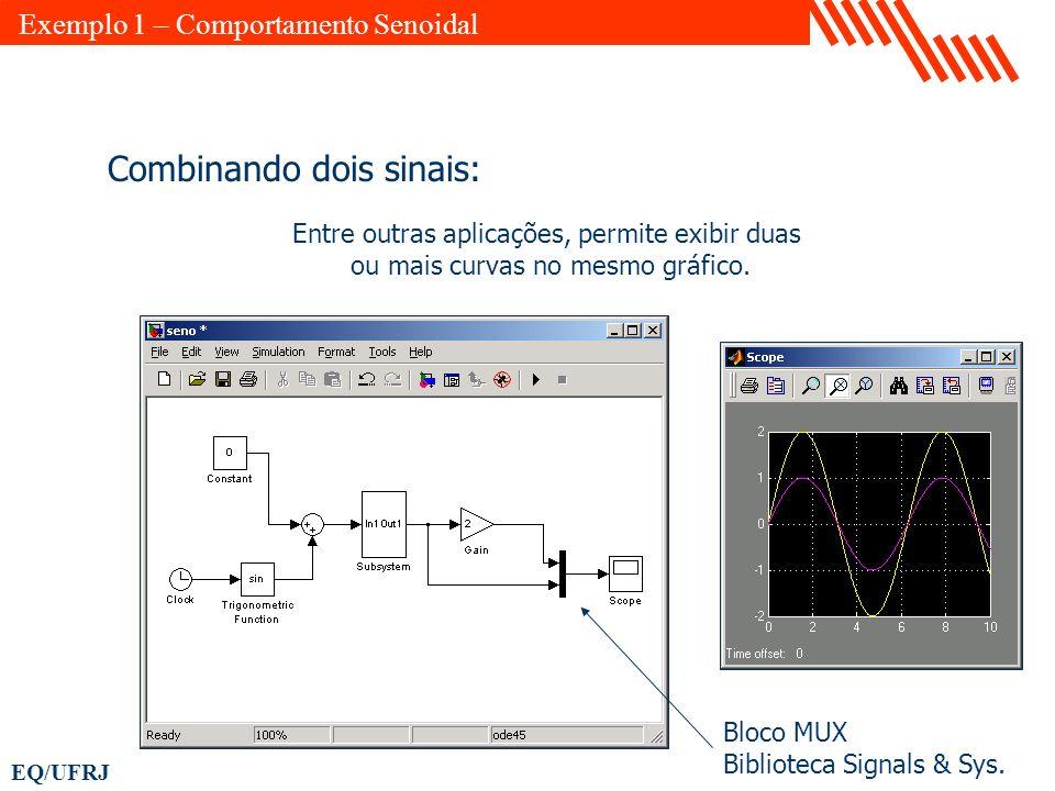 EQ/UFRJ Combinando dois sinais: Entre outras aplicações, permite exibir duas ou mais curvas no mesmo gráfico. Bloco MUX Biblioteca Signals & Sys. Exem