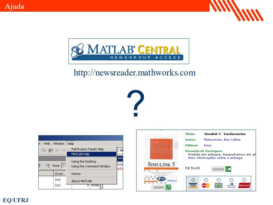 EQ/UFRJ ? http://newsreader.mathworks.com Ajuda