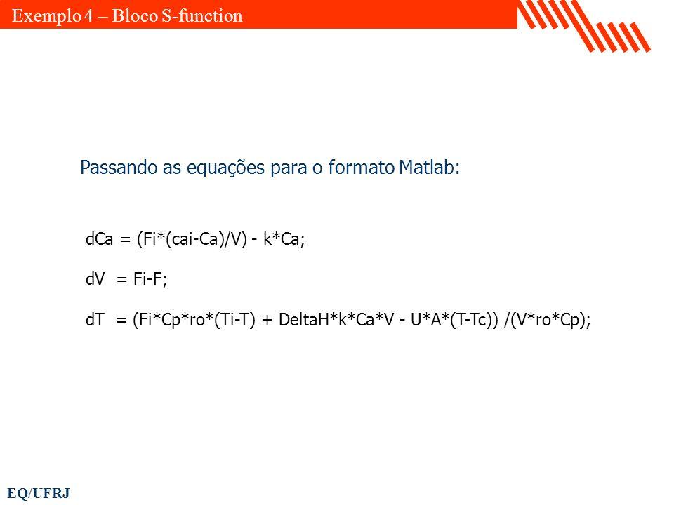 EQ/UFRJ dCa = (Fi*(cai-Ca)/V) - k*Ca; dV = Fi-F; dT = (Fi*Cp*ro*(Ti-T) + DeltaH*k*Ca*V - U*A*(T-Tc)) /(V*ro*Cp); Passando as equações para o formato M