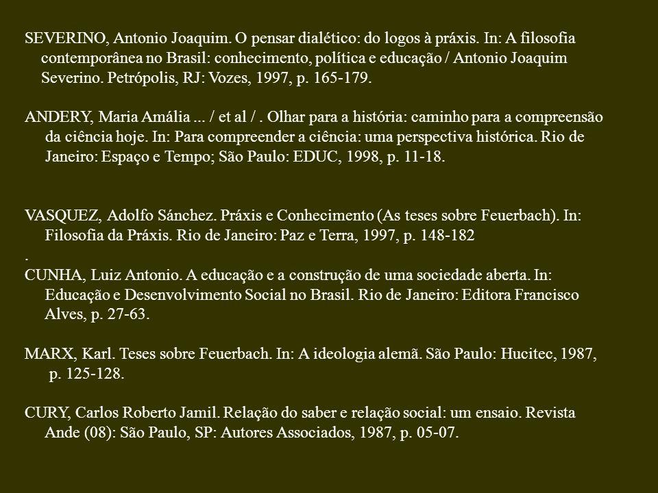 SEVERINO, Antonio Joaquim. O pensar dialético: do logos à práxis. In: A filosofia contemporânea no Brasil: conhecimento, política e educação / Antonio