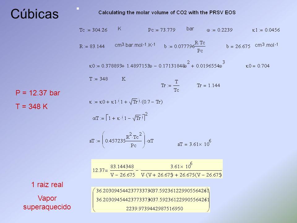 Cúbicas 1 raiz real Vapor superaquecido P = 12.37 bar T = 348 K