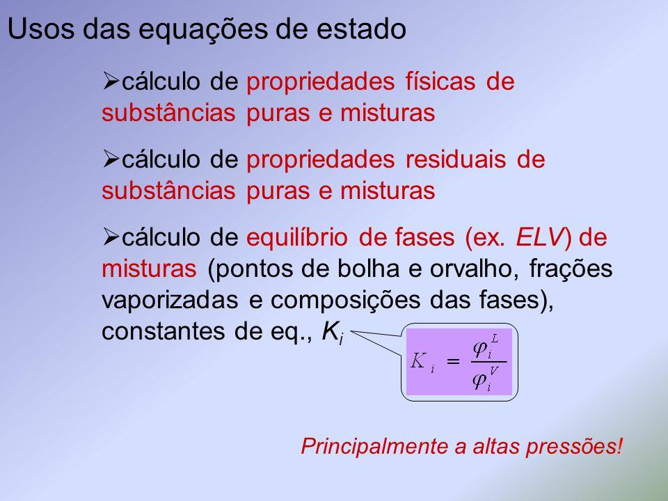 Usos das equações de estado cálculo de propriedades físicas de substâncias puras e misturas cálculo de propriedades residuais de substâncias puras e m