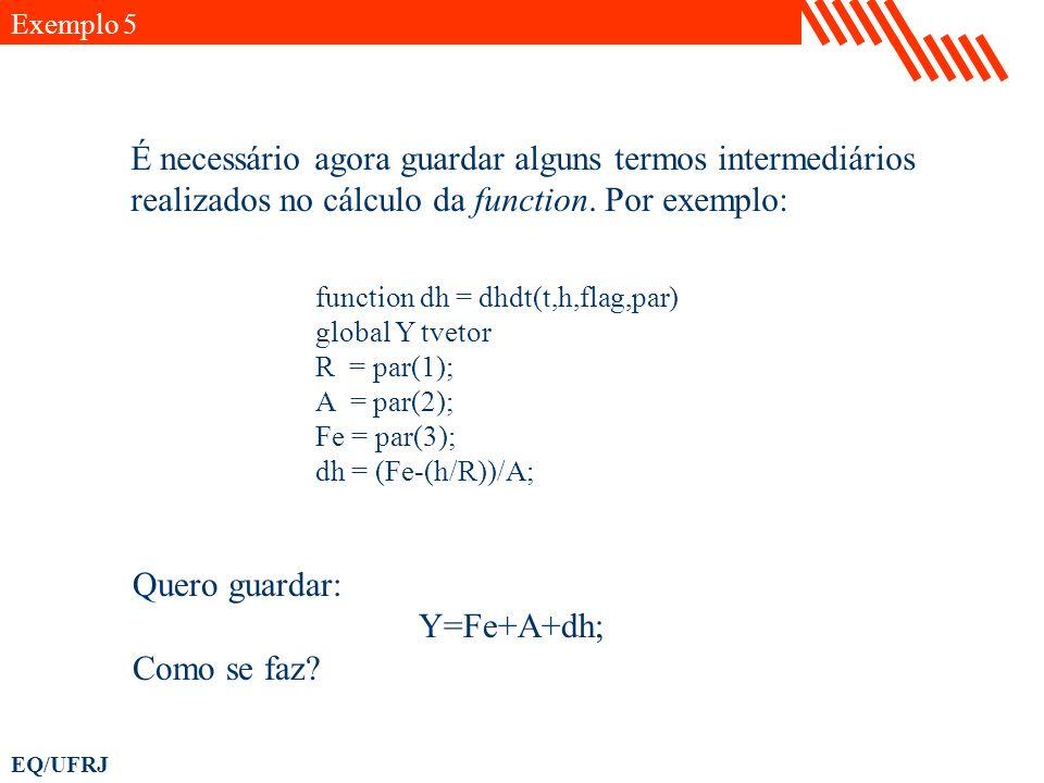 EQ/UFRJ É necessário agora guardar alguns termos intermediários realizados no cálculo da function. Por exemplo: function dh = dhdt(t,h,flag,par) globa