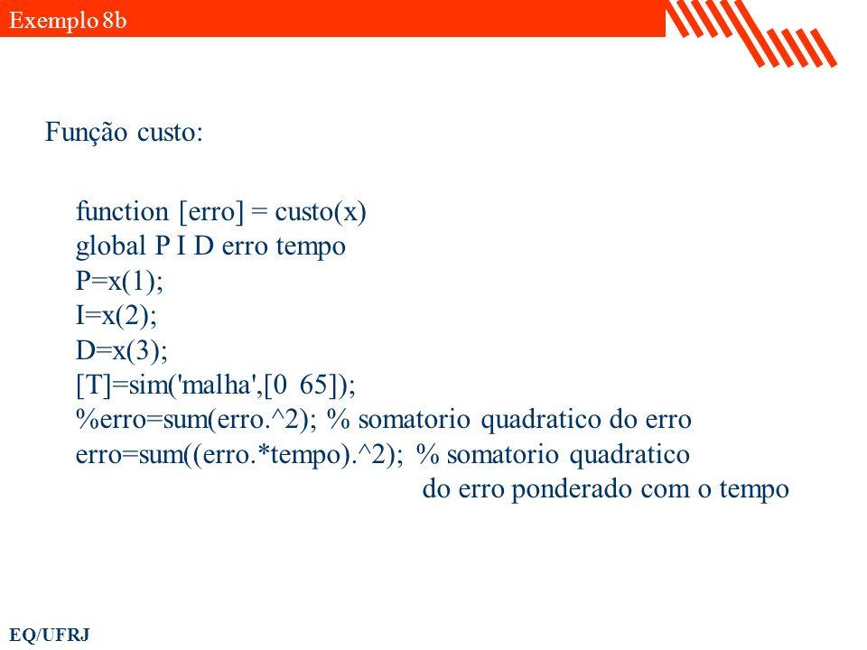 EQ/UFRJ function [erro] = custo(x) global P I D erro tempo P=x(1); I=x(2); D=x(3); [T]=sim('malha',[0 65]); %erro=sum(erro.^2); % somatorio quadratico