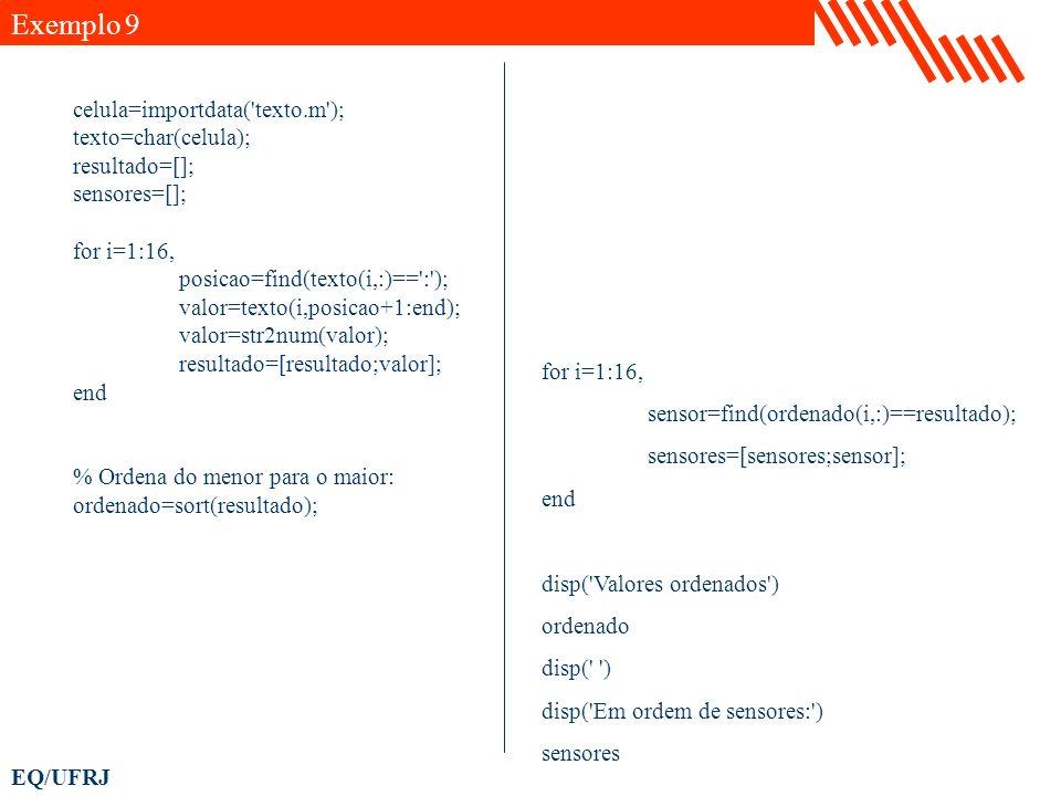 EQ/UFRJ celula=importdata('texto.m'); texto=char(celula); resultado=[]; sensores=[]; for i=1:16, posicao=find(texto(i,:)==':'); valor=texto(i,posicao+