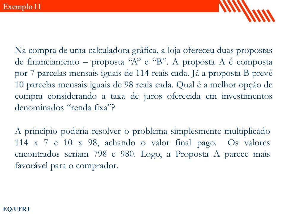 EQ/UFRJ Na compra de uma calculadora gráfica, a loja ofereceu duas propostas de financiamento – proposta A e B. A proposta A é composta por 7 parcelas