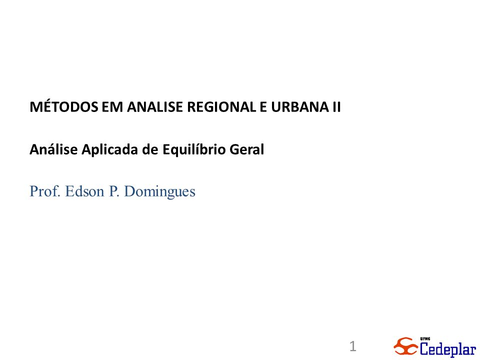 1 MÉTODOS EM ANALISE REGIONAL E URBANA II Análise Aplicada de Equilíbrio Geral Prof. Edson P. Domingues