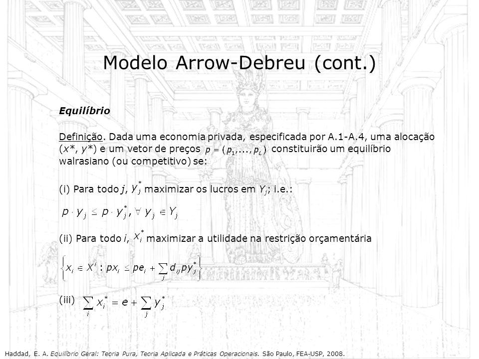 Modelo Arrow-Debreu (cont.) Equilíbrio Definição. Dada uma economia privada, especificada por A.1-A.4, uma alocação (x*, y*) e um vetor de preços cons