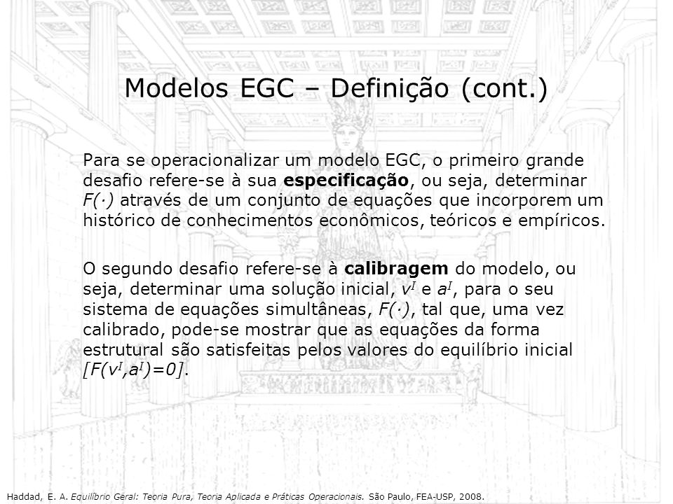 Modelos EGC – Definição (cont.) Para se operacionalizar um modelo EGC, o primeiro grande desafio refere-se à sua especificação, ou seja, determinar F(